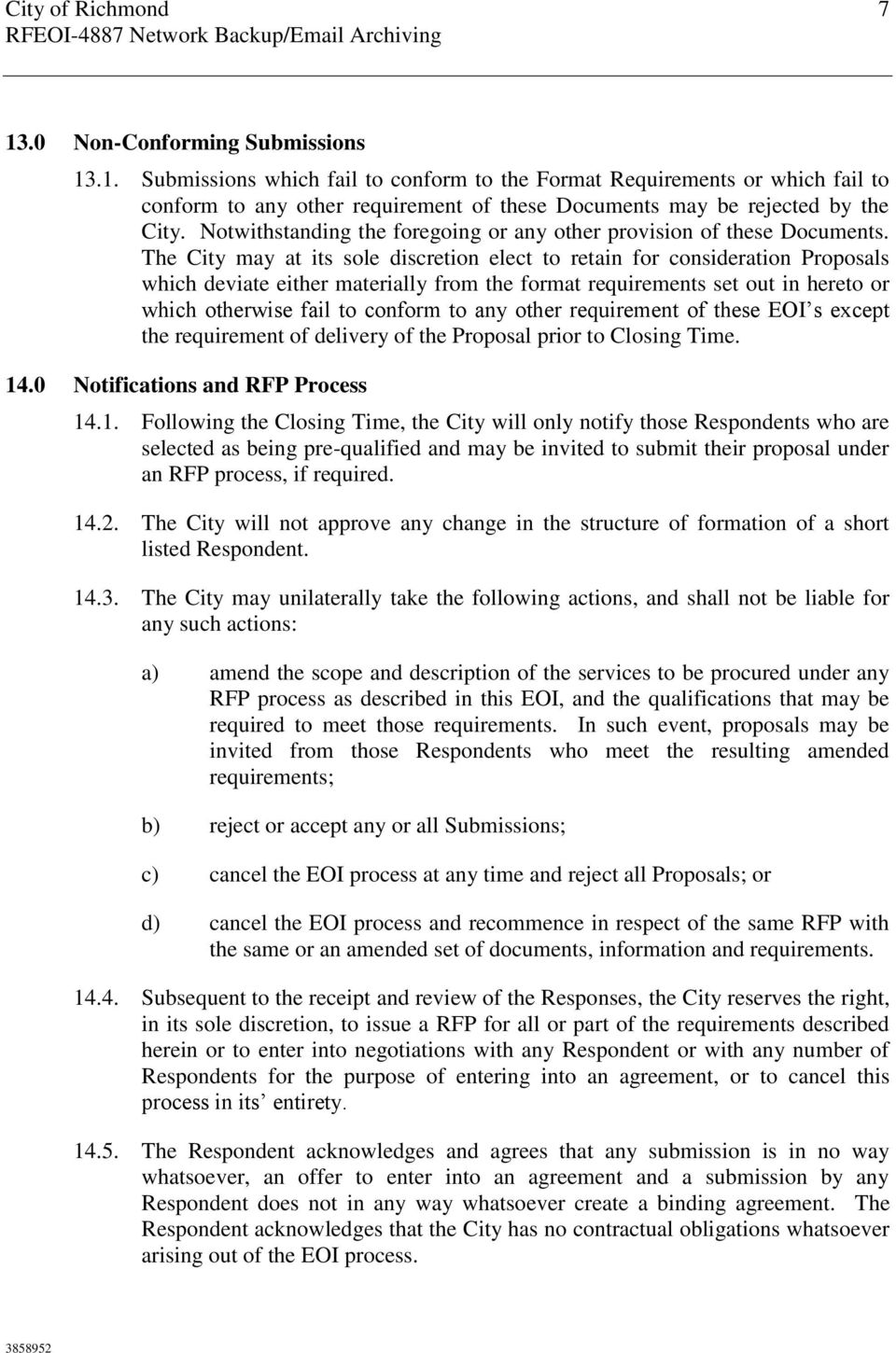 The City may at its sole discretion elect to retain for consideration Proposals which deviate either materially from the format requirements set out in hereto or which otherwise fail to conform to