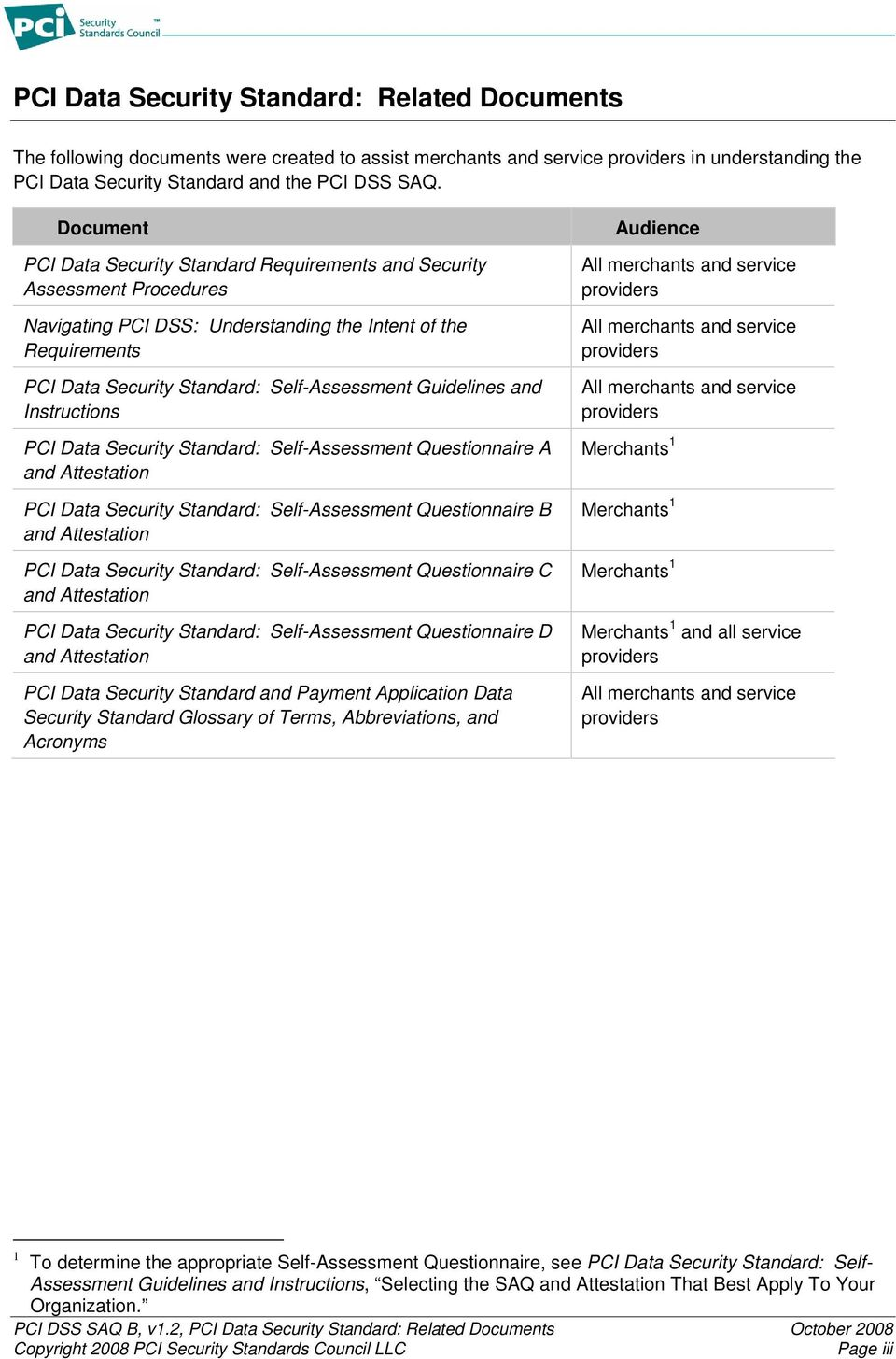 Guidelines and Instructions PCI Data Security Standard: Self-Assessment Questionnaire A and Attestation PCI Data Security Standard: Self-Assessment Questionnaire B and Attestation PCI Data Security