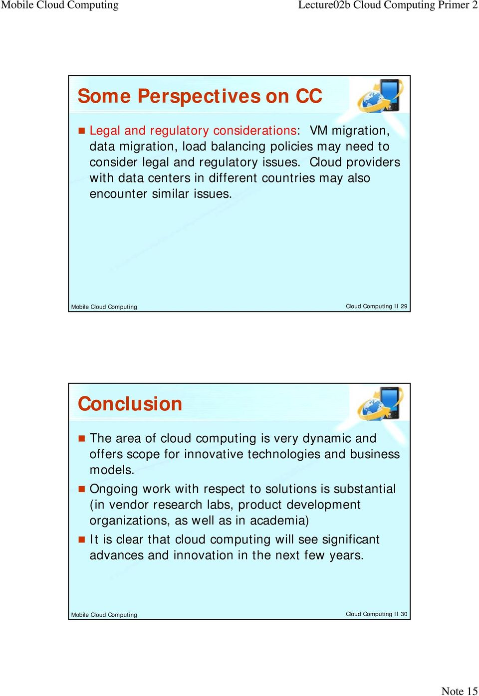 Mobile Cloud Computing Cloud Computing II 29 Conclusion The area of cloud computing is very dynamic and offers scope for innovative technologies and business models.