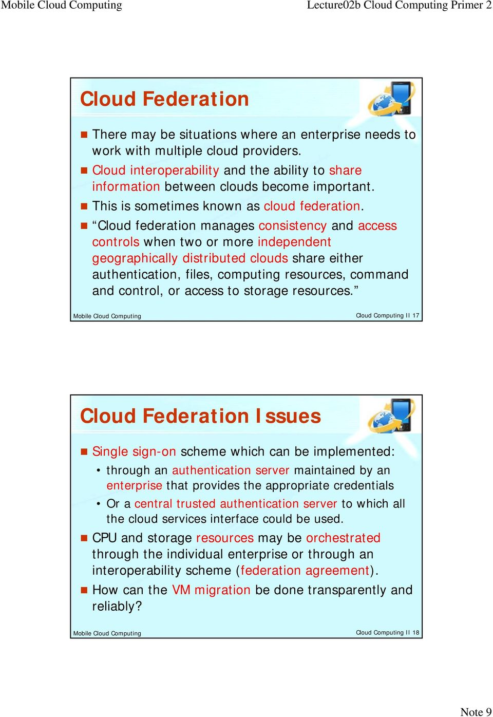 Cloud federation manages consistency and access controls when two or more independent geographically distributed clouds share either authentication, files, computing resources, command and control,