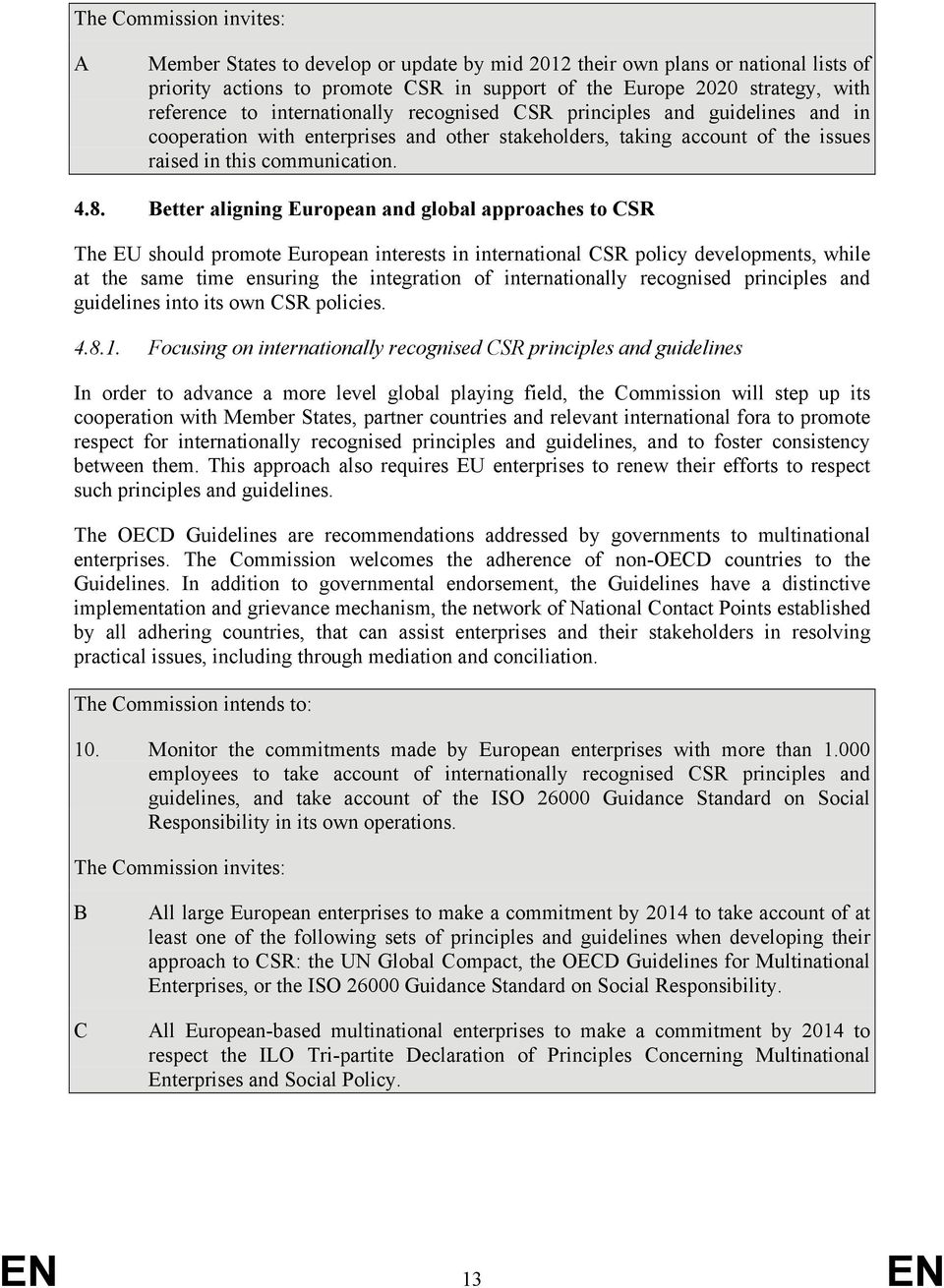 Better aligning European and global approaches to CSR The EU should promote European interests in international CSR policy developments, while at the same time ensuring the integration of