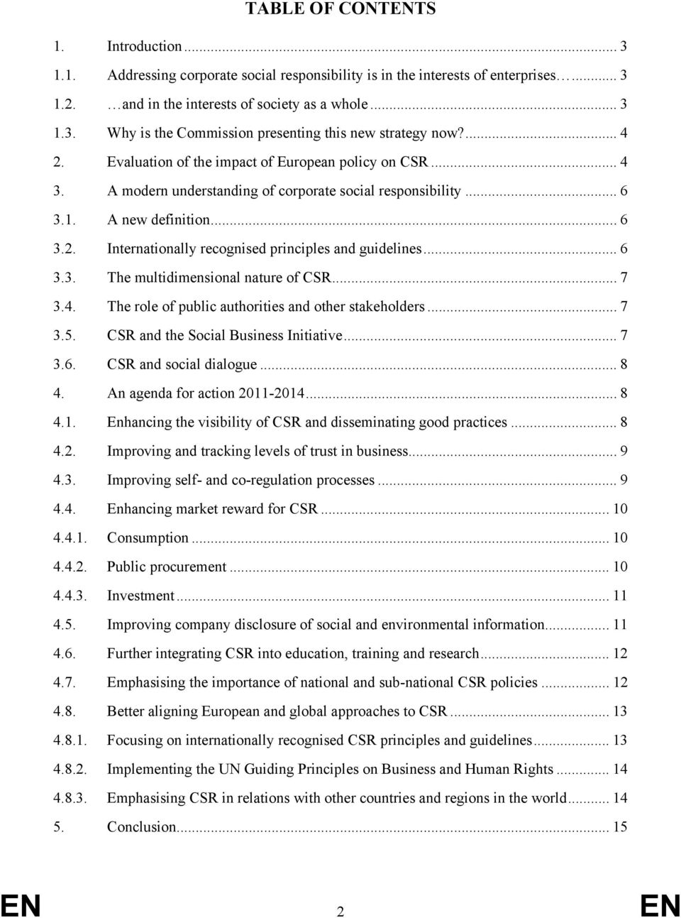 .. 6 3.3. The multidimensional nature of CSR... 7 3.4. The role of public authorities and other stakeholders... 7 3.5. CSR and the Social Business Initiative... 7 3.6. CSR and social dialogue... 8 4.