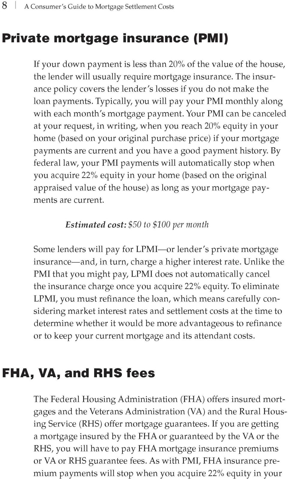 Your PMI can be canceled at your request, in writing, when you reach 20% equity in your home (based on your original purchase price) if your mortgage payments are current and you have a good payment