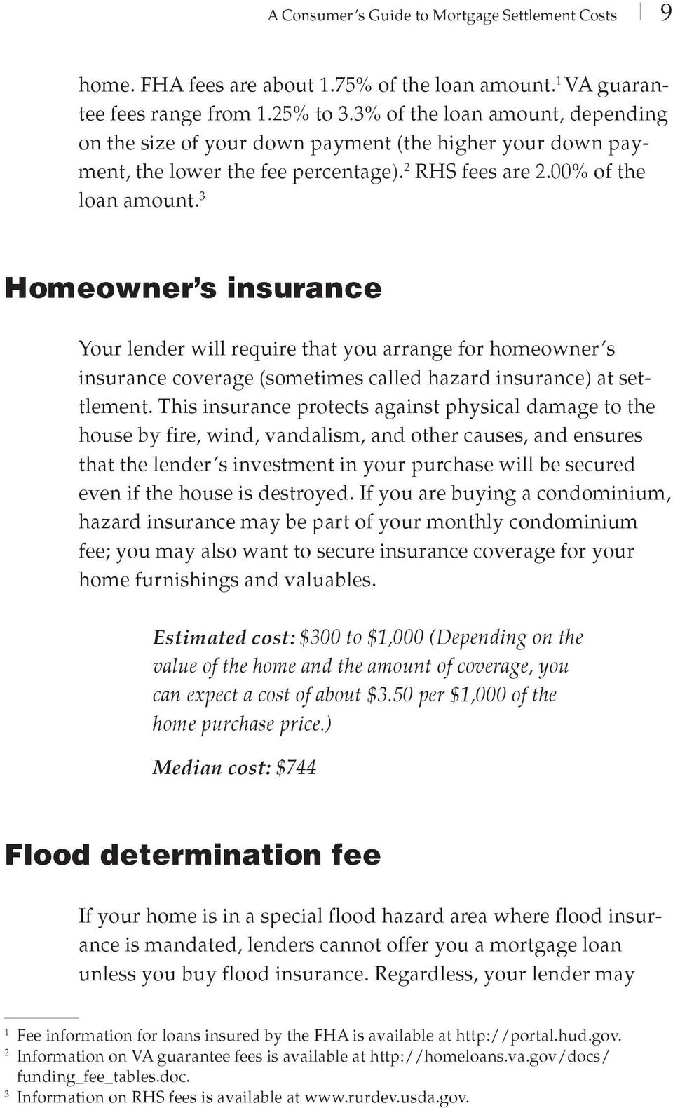 3 Homeowner s insurance Your lender will require that you arrange for homeowner s insurance coverage (sometimes called hazard insurance) at settlement.