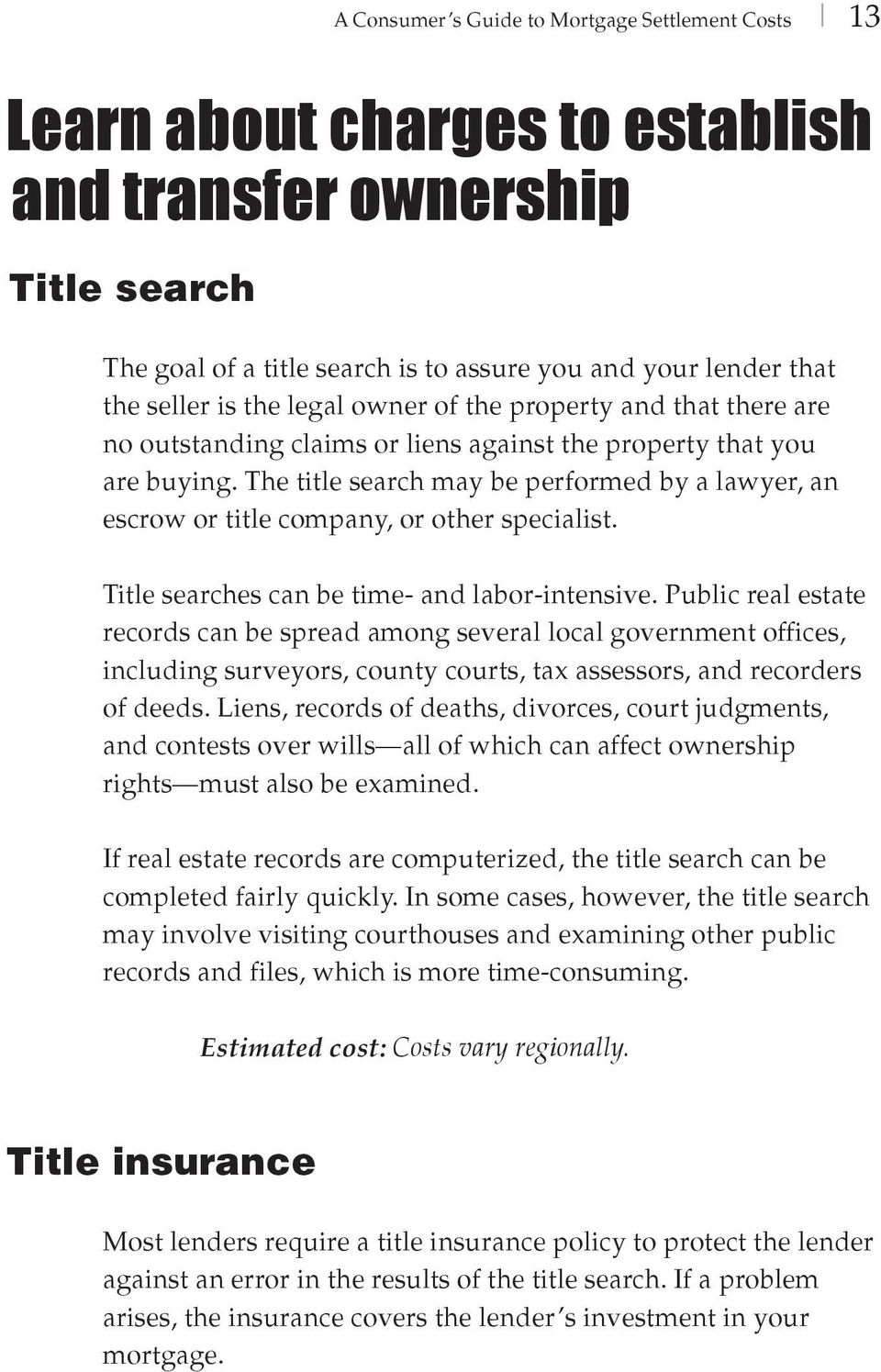 The title search may be performed by a lawyer, an escrow or title company, or other specialist. Title searches can be time- and labor-intensive.