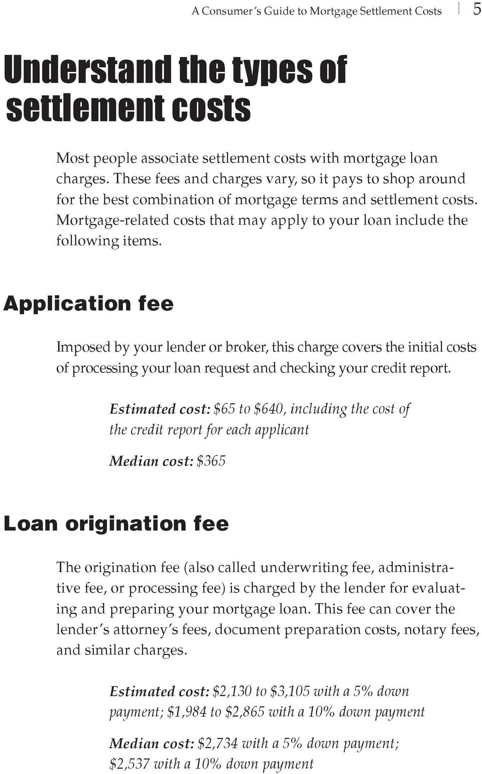 Application fee Imposed by your lender or broker, this charge covers the initial costs of processing your loan request and checking your credit report.