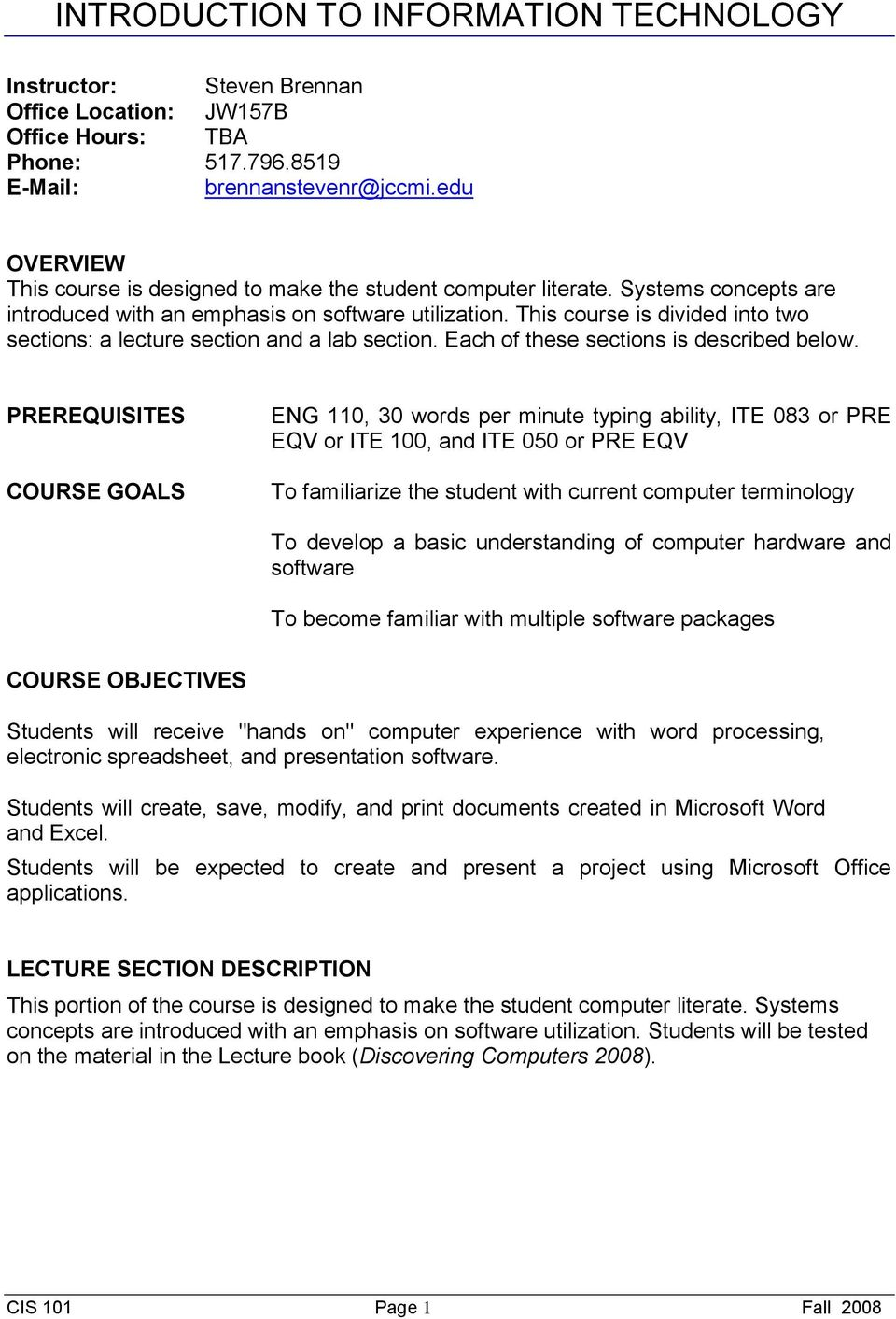 PREREQUISITES COURSE GOALS ENG 110, 30 words per minute typing ability, ITE 083 or PRE EQV or ITE 100, and ITE 050 or PRE EQV To familiarize the student with current computer terminology To develop a