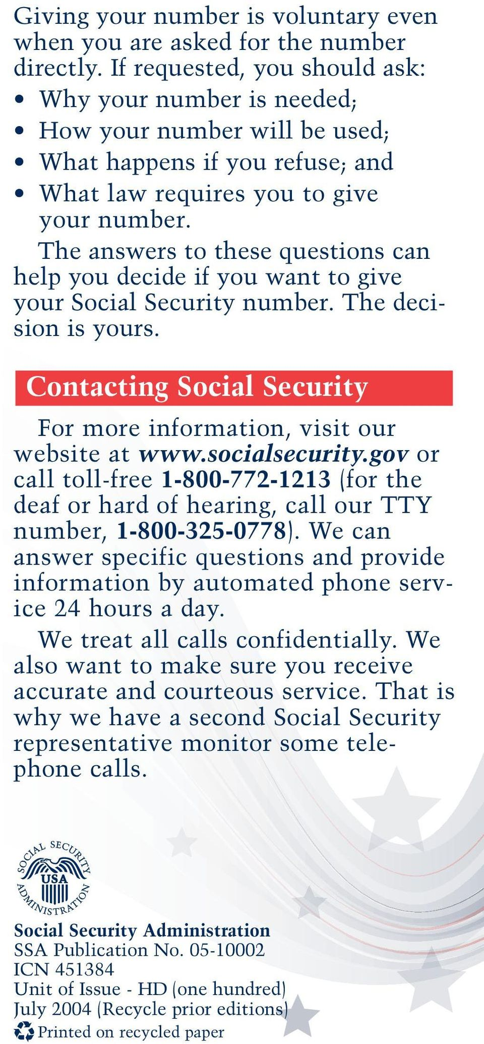 The answers to these questions can help you decide if you want to give your Social Security number. The decision is yours. Contacting Social Security For more information, visit our website at www.