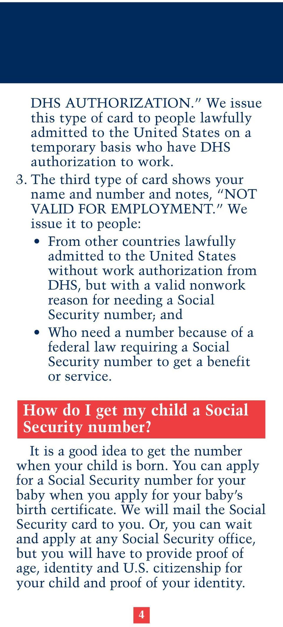 We issue it to people: From other countries lawfully admitted to the United States without work authorization from DHS, but with a valid nonwork reason for needing a Social Security number; and Who
