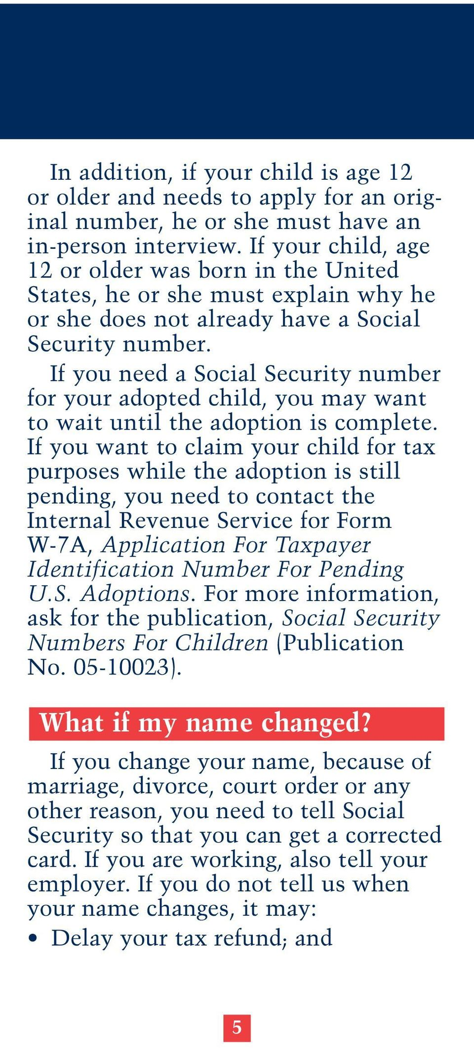 If you need a Social Security number for your adopted child, you may want to wait until the adoption is complete.