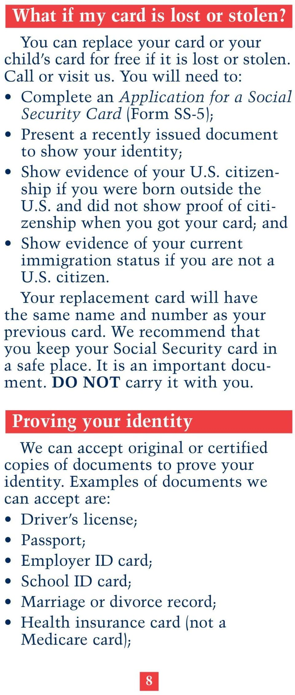 S. and did not show proof of citizenship when you got your card; and Show evidence of your current immigration status if you are not a U.S. citizen. Your replacement card will have the same name and number as your previous card.