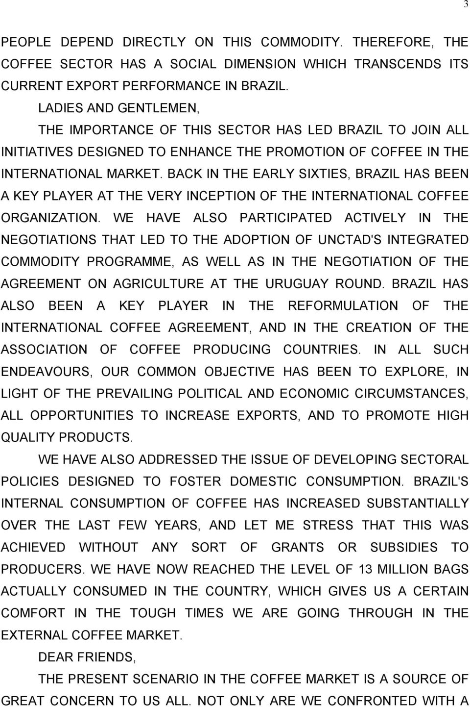 BACK IN THE EARLY SIXTIES, BRAZIL HAS BEEN A KEY PLAYER AT THE VERY INCEPTION OF THE INTERNATIONAL COFFEE ORGANIZATION.