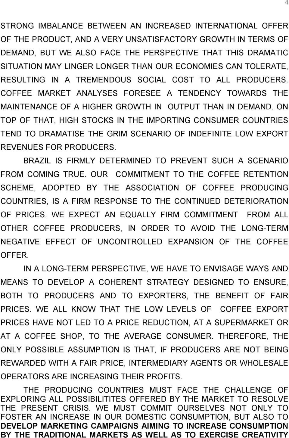 COFFEE MARKET ANALYSES FORESEE A TENDENCY TOWARDS THE MAINTENANCE OF A HIGHER GROWTH IN OUTPUT THAN IN DEMAND.