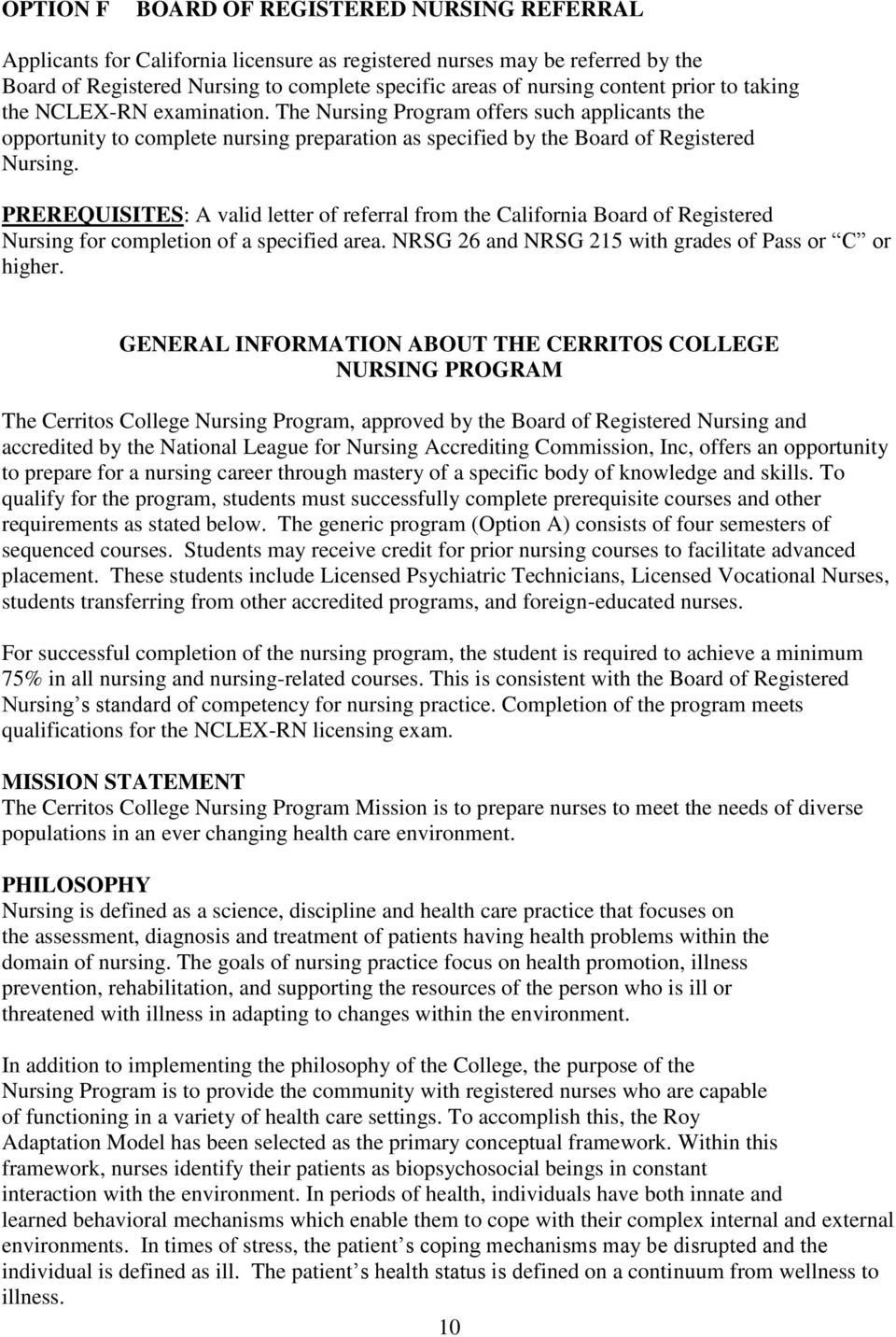 PREREQUISITES: A valid letter of referral from the California Board of Registered Nursing for completion of a specified area. NRSG 26 and NRSG 215 with grades of Pass or C or higher.