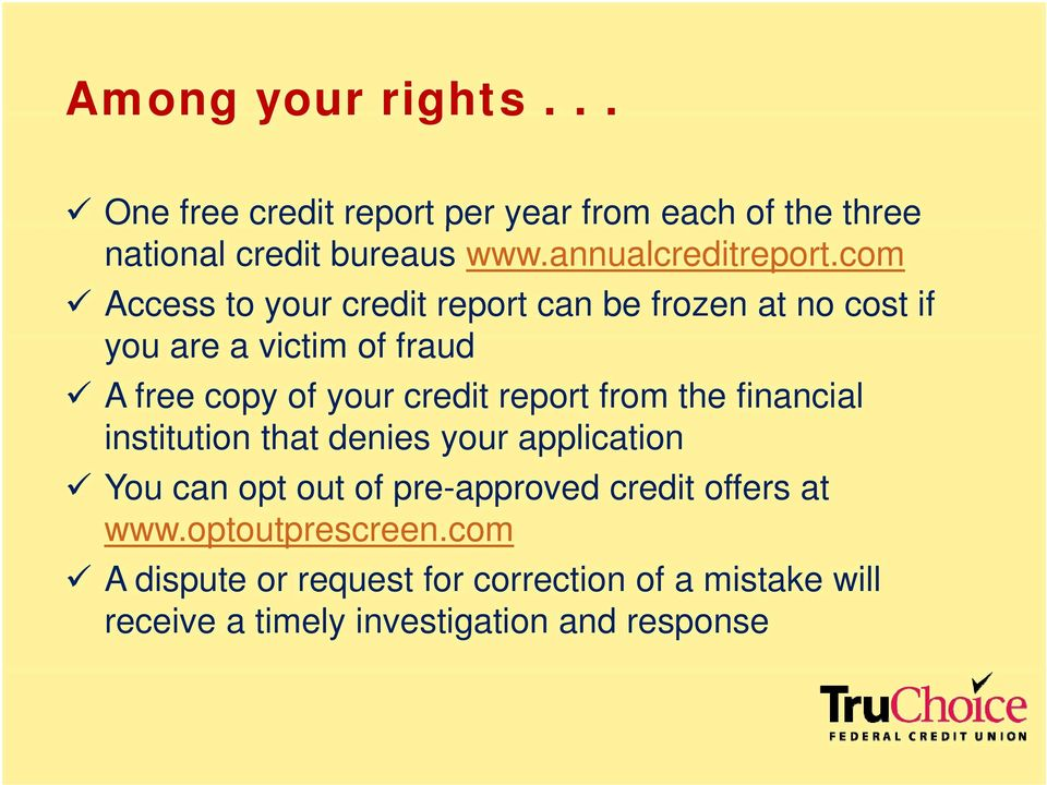 com Access to your credit report can be frozen at no cost if you are a victim of fraud A free copy of your credit
