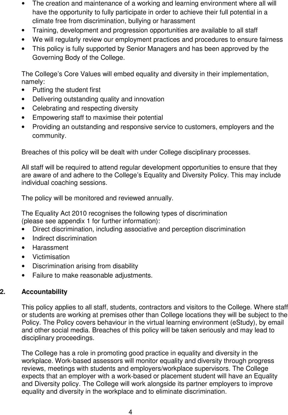 fairness This policy is fully supported by Senior Managers and has been approved by the Governing Body of the College.