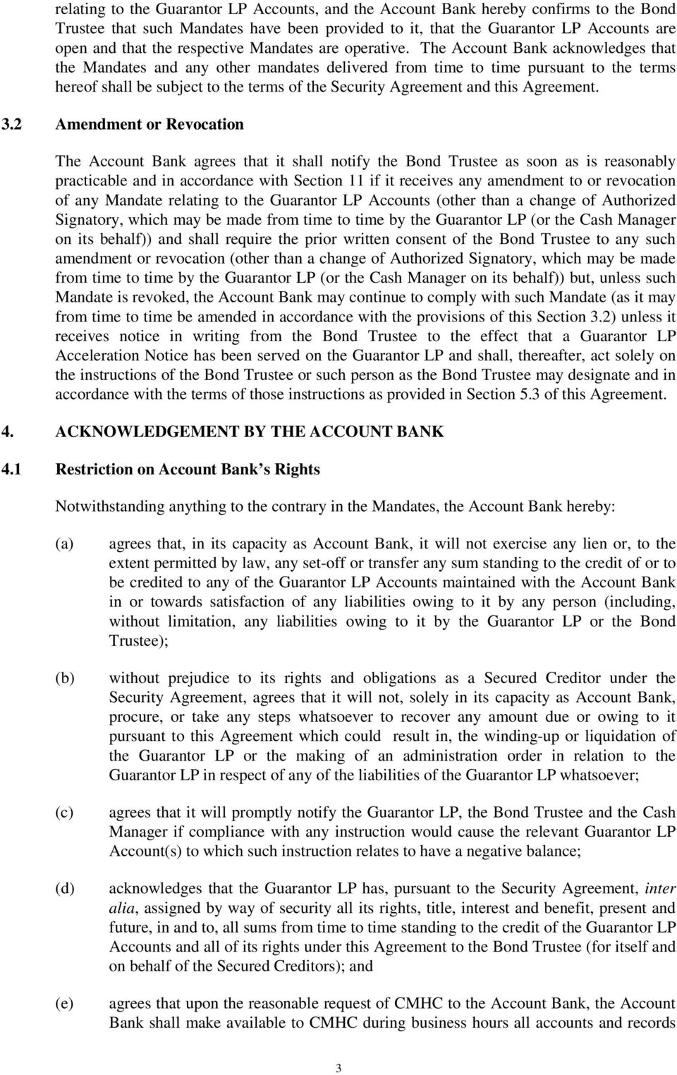 The Account Bank acknowledges that the Mandates and any other mandates delivered from time to time pursuant to the terms hereof shall be subject to the terms of the Security Agreement and this