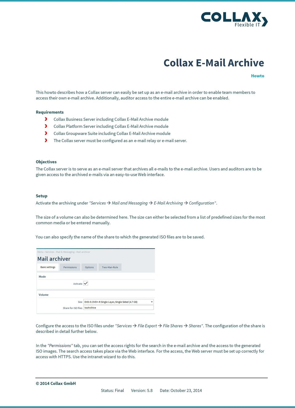 Requirements Collax Business Server including Collax E-Mail Archive module Collax Platform Server including Collax E-Mail Archive module Collax Groupware Suite including Collax E-Mail Archive module