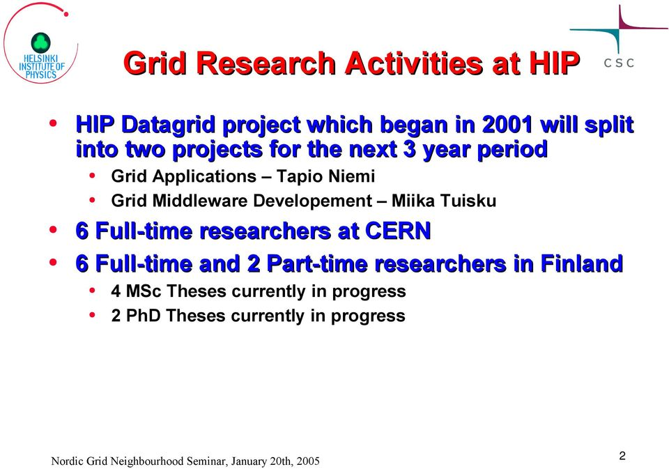 Developement Miika Tuisku 6 Full-time researchers at CERN 6 Full-time and 2 Part-time