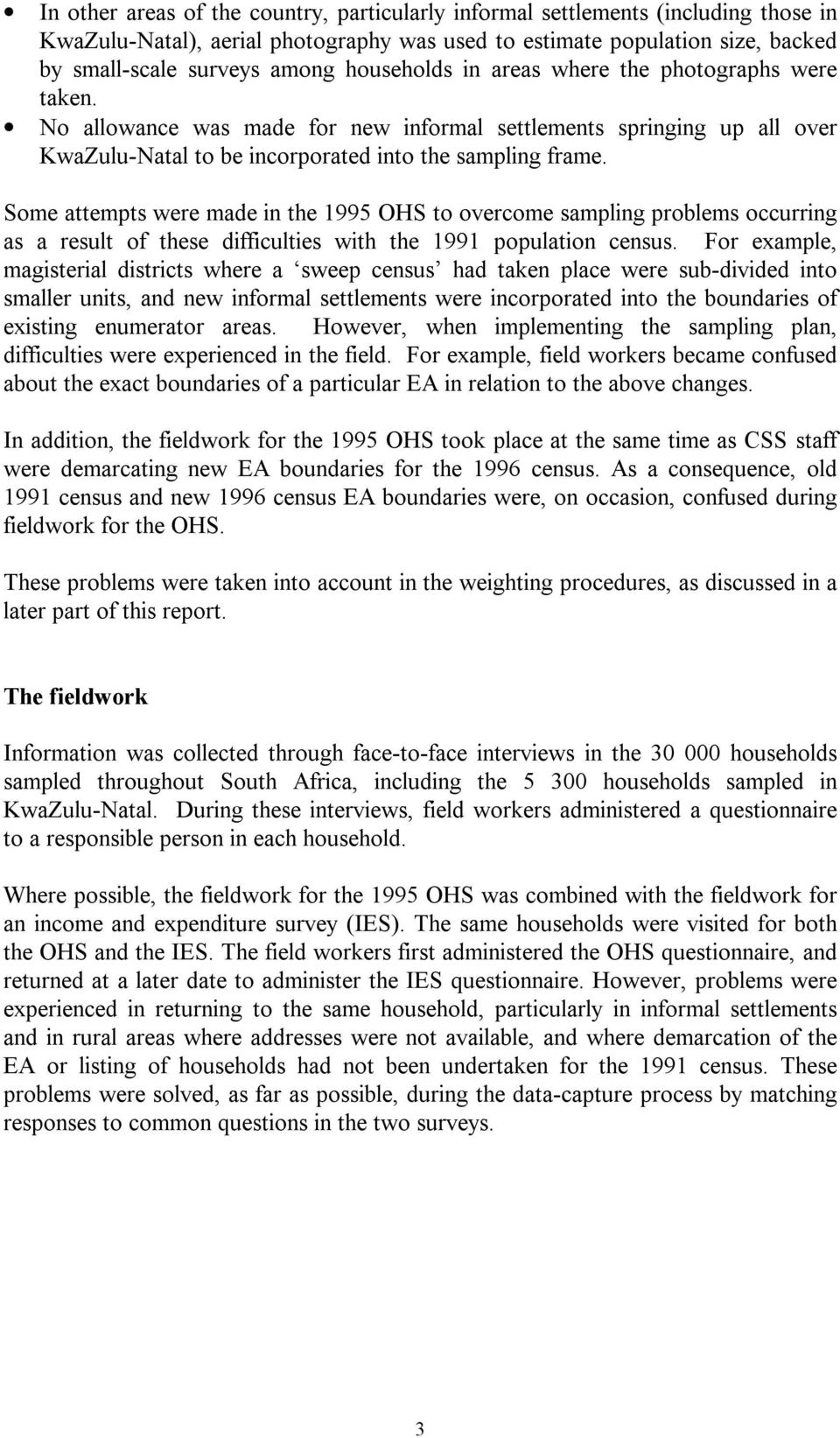 Some attempts were made in the 1995 OHS to overcome sampling problems occurring as a result of these difficulties with the 1991 population census.