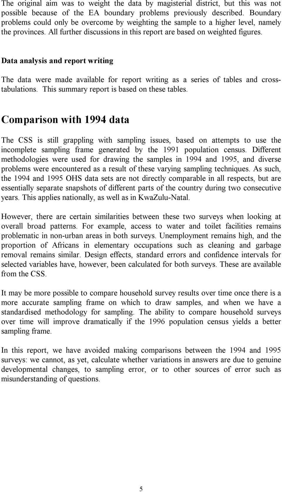 Data analysis and report writing The data were made available for report writing as a series of tables and crosstabulations. This summary report is based on these tables.