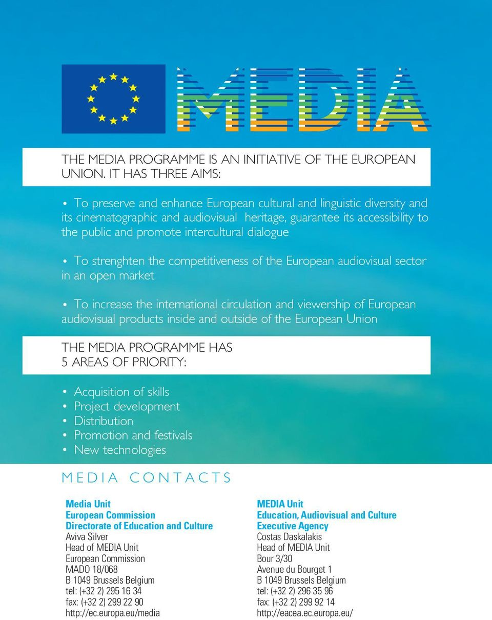 intercultural dialogue To strenghten the competitiveness of the European audiovisual sector in an open market To increase the international circulation and viewership of European audiovisual products