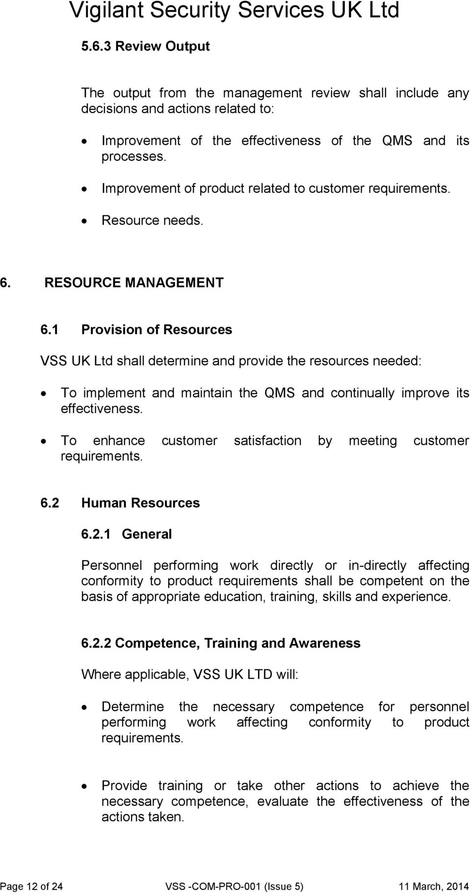 1 Provision of Resources VSS UK Ltd shall determine and provide the resources needed: To implement and maintain the QMS and continually improve its effectiveness.