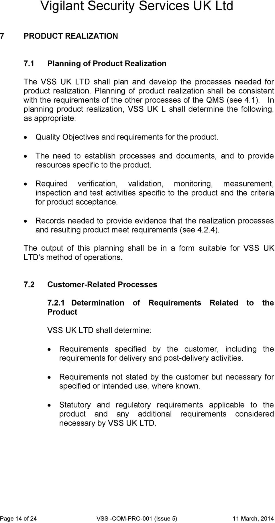In planning product realization, VSS UK L shall determine the following, as appropriate: Quality Objectives and requirements for the product.