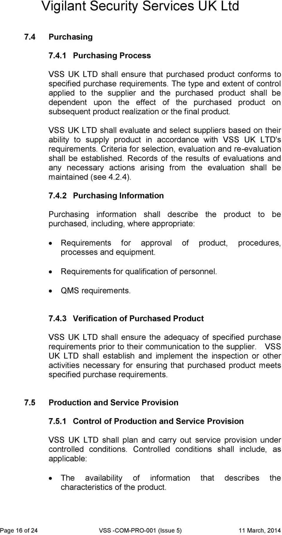 VSS UK LTD shall evaluate and select suppliers based on their ability to supply product in accordance with VSS UK LTD's requirements.