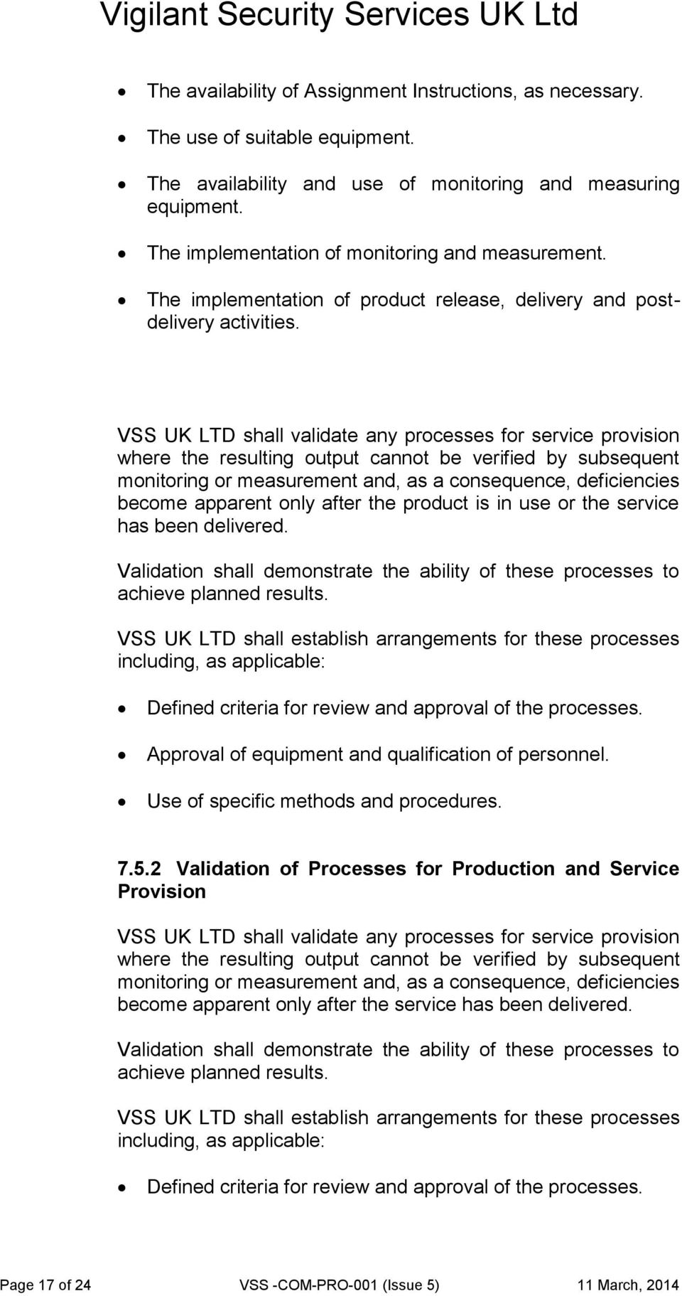 VSS UK LTD shall validate any processes for service provision where the resulting output cannot be verified by subsequent monitoring or measurement and, as a consequence, deficiencies become apparent