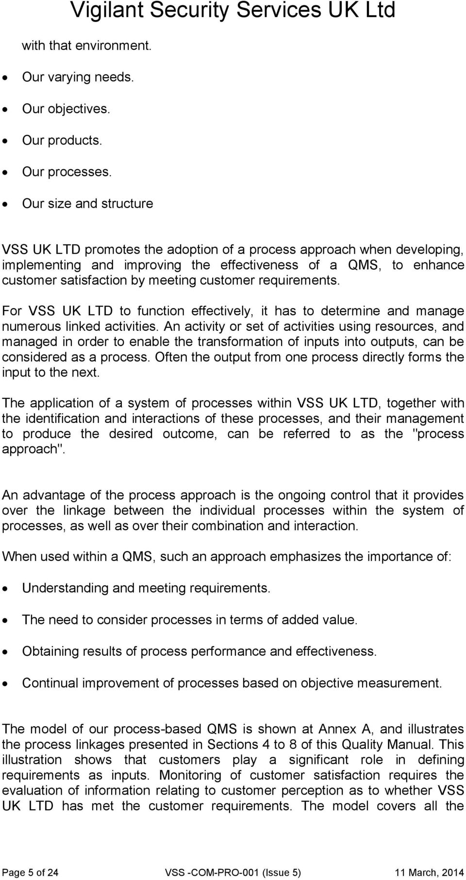 customer requirements. For VSS UK LTD to function effectively, it has to determine and manage numerous linked activities.
