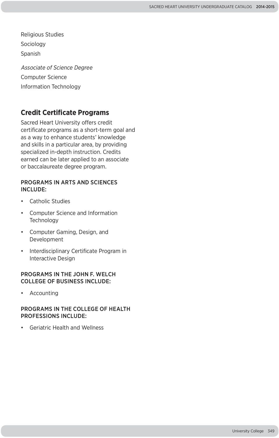 Credits earned can be later applied to an associate or baccalaureate degree program.