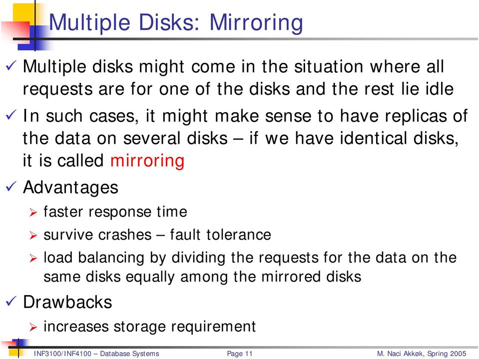 if we have identical disks, it is called mirroring Advantages faster response time survive crashes fault tolerance load
