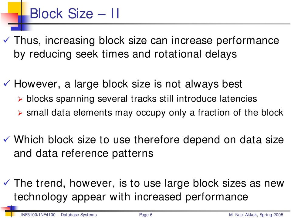 latencies small data elements may occupy only a fraction of the block Which block size to use therefore depend on data size