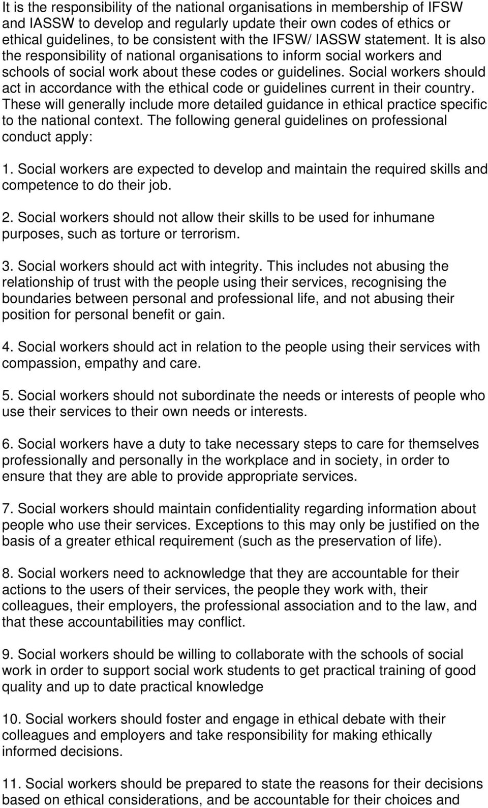 Social workers should act in accordance with the ethical code or guidelines current in their country.