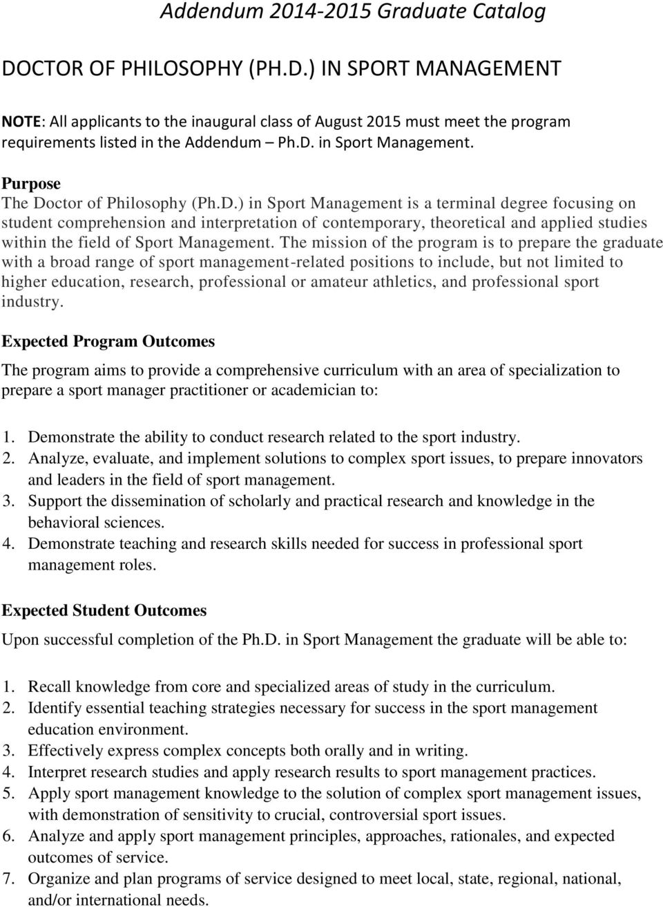 The mission of the program is to prepare the graduate with a broad range of sport management-related positions to include, but not limited to higher education, research, professional or amateur