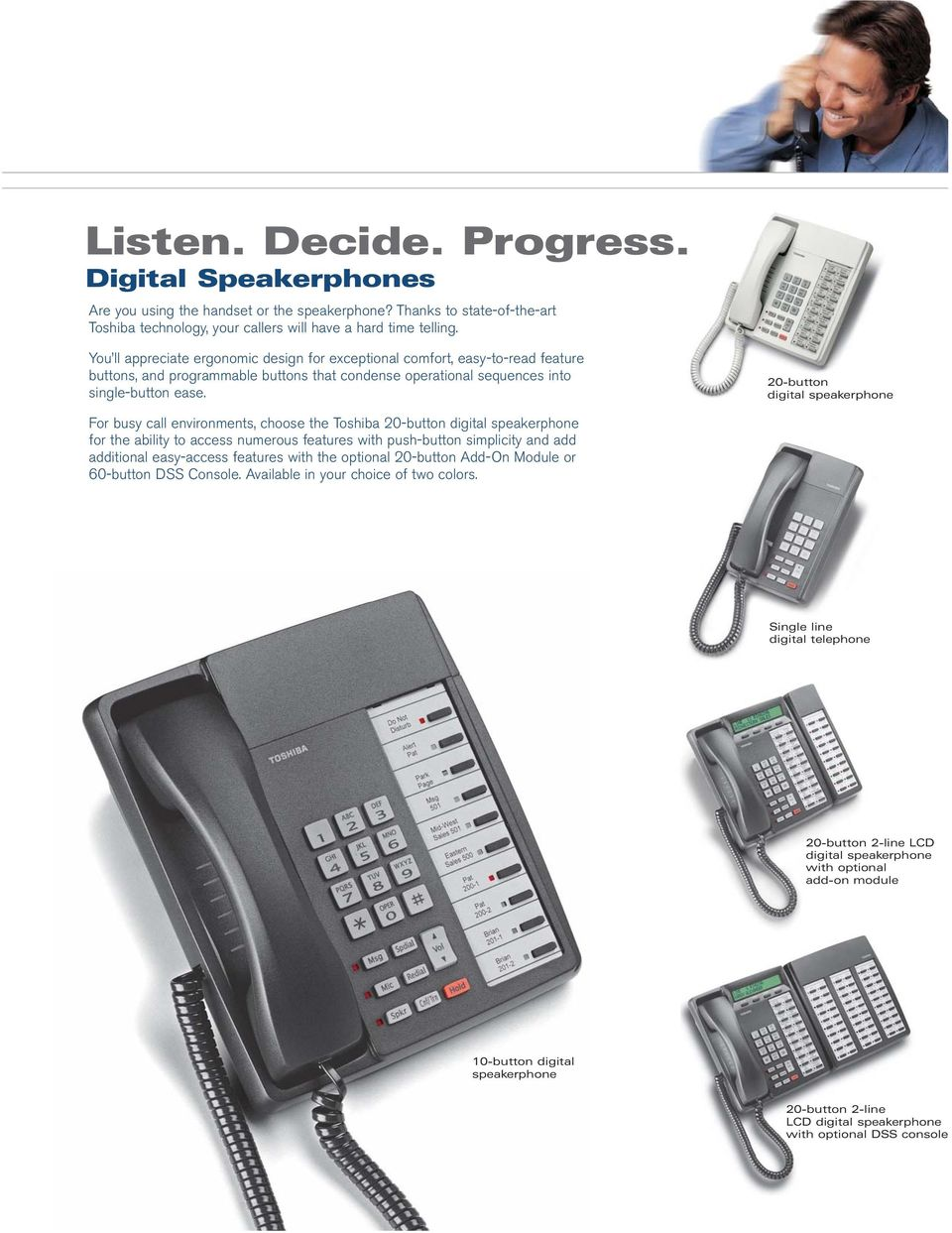 20-button digital speakerphone For busy call environments, choose the Toshiba 20-button digital speakerphone for the ability to access numerous features with push-button simplicity and add additional
