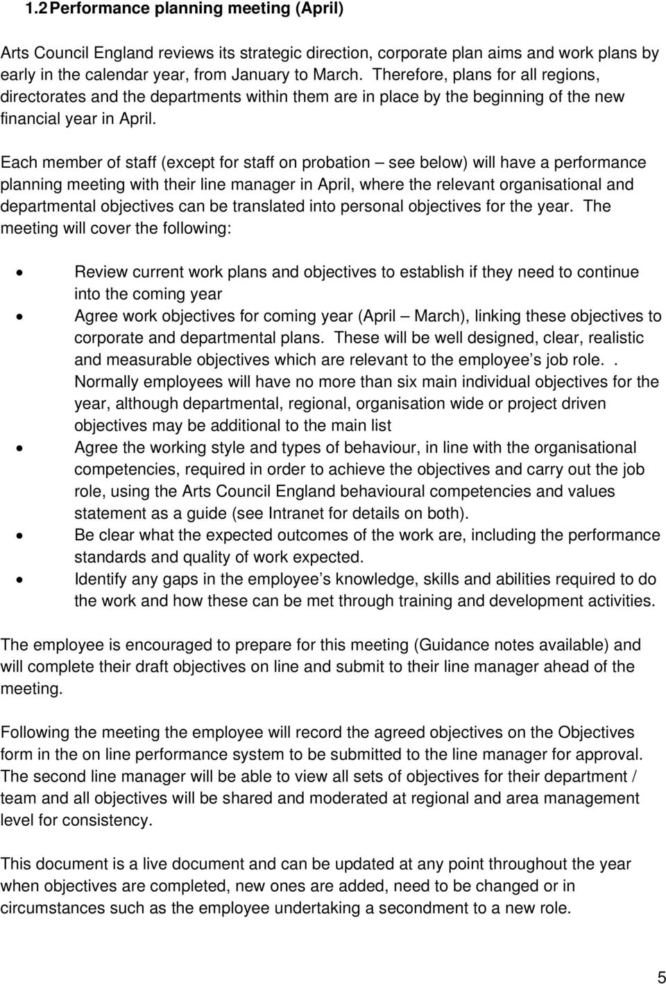 Each member of staff (except for staff on probation see below) will have a performance planning meeting with their line manager in April, where the relevant organisational and departmental objectives