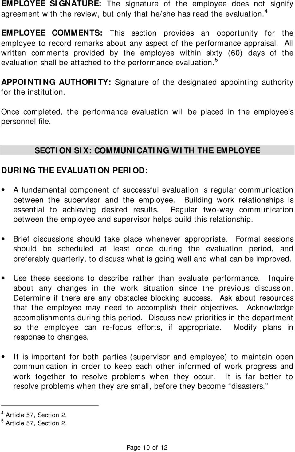 All written comments provided by the employee within sixty (60) days of the evaluation shall be attached to the performance evaluation.