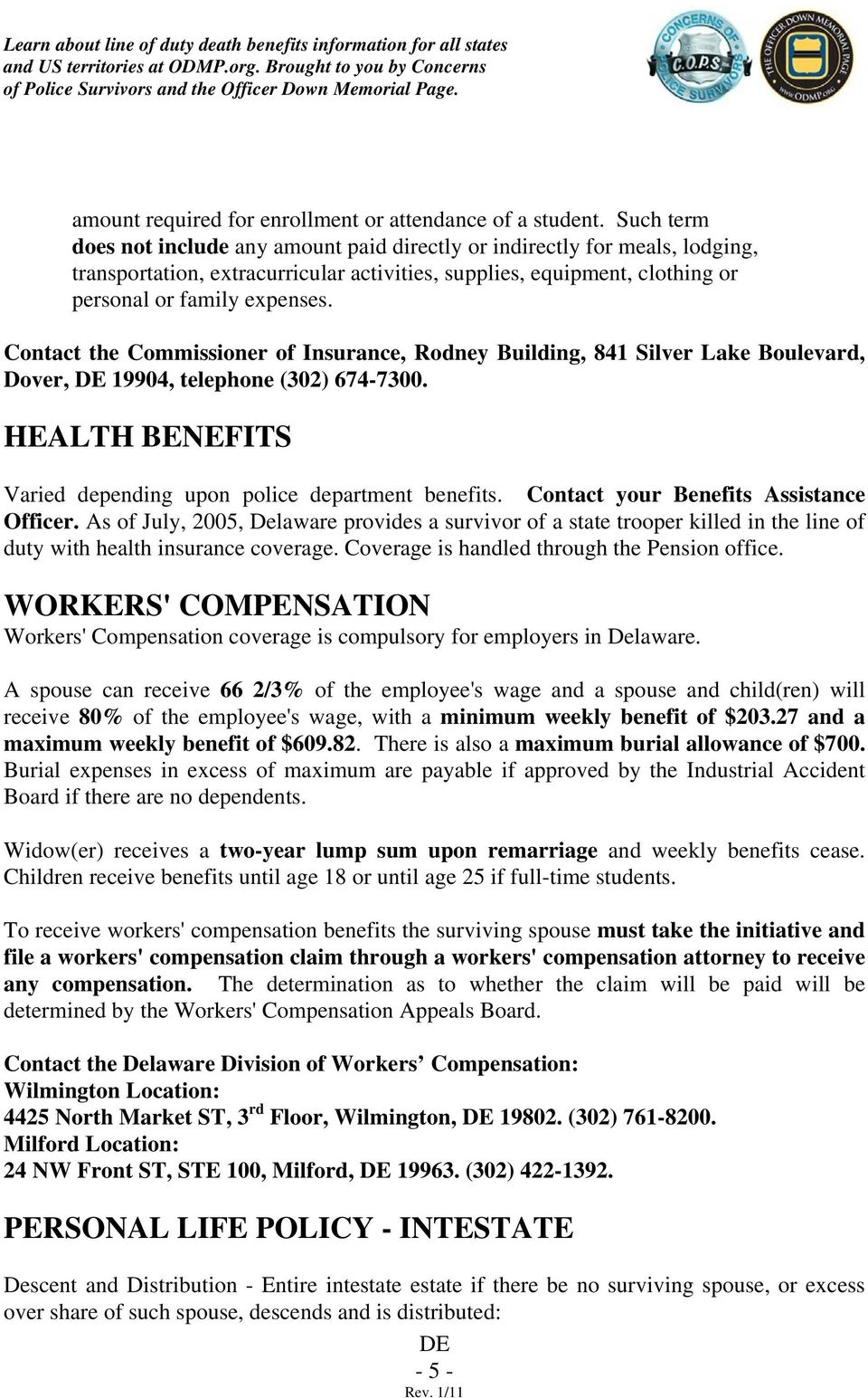 Contact the Commissioner of Insurance, Rodney Building, 841 Silver Lake Boulevard, Dover, 19904, telephone (302) 674-7300. HEALTH BENEFITS Varied depending upon police department benefits.