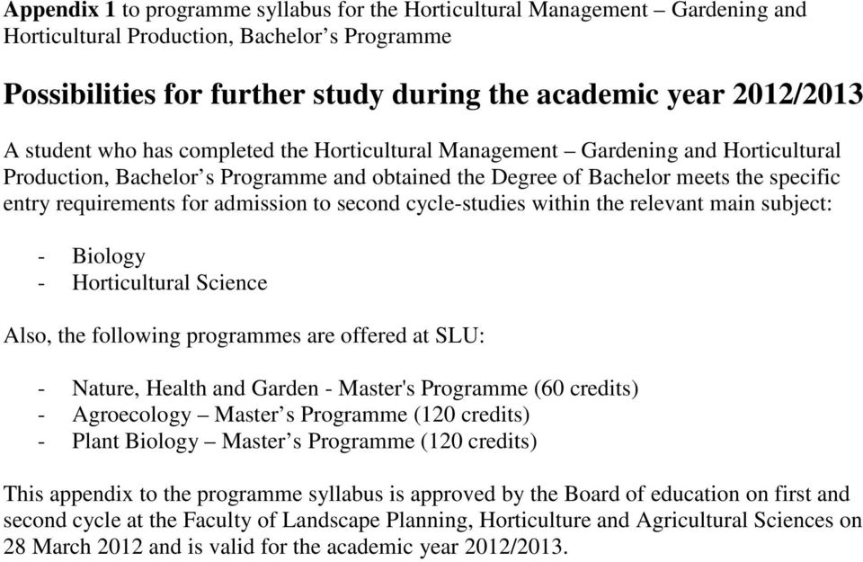 admission to second cycle-studies within the relevant main subject: - Biology - Horticultural Science Also, the following programmes are offered at SLU: - Nature, Health and Garden - Master's