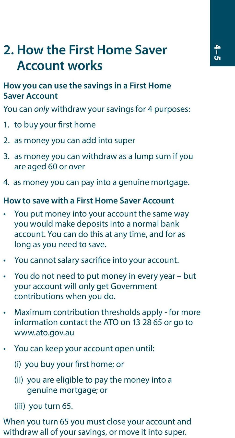 How to save with a First Home Saver Account You put money into your account the same way you would make deposits into a normal bank account.