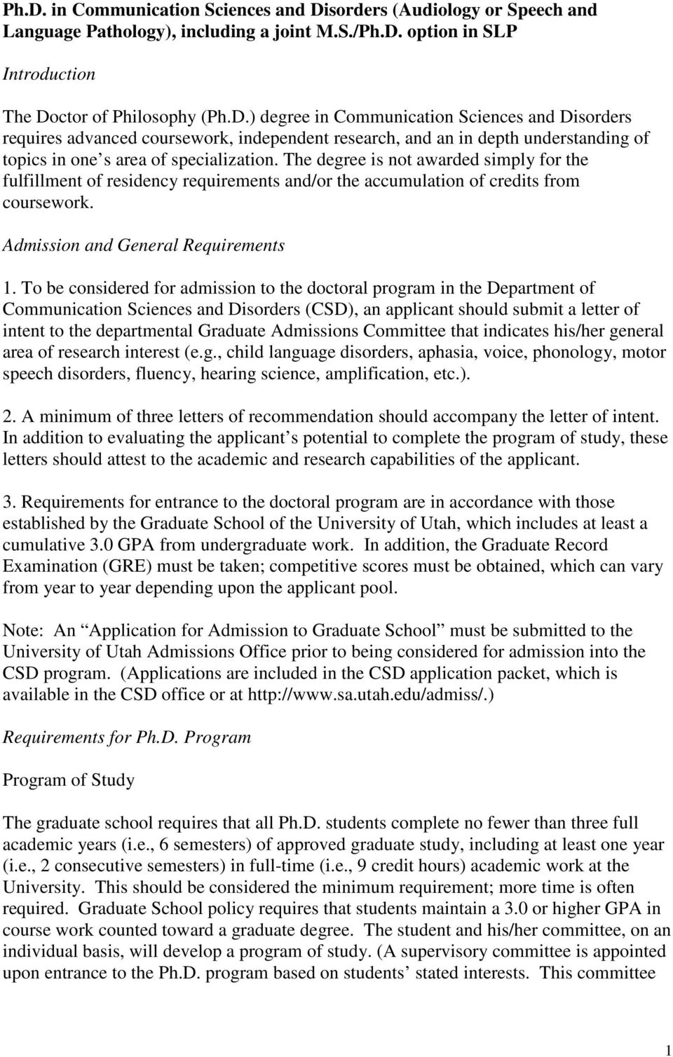 To be considered for admission to the doctoral program in the Department of Communication Sciences and Disorders (CSD), an applicant should submit a letter of intent to the departmental Graduate