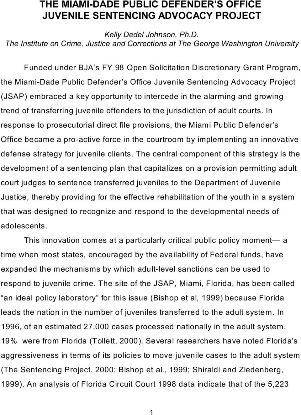 98 Open Solicitation Discretionary Grant Program, the Miami-Dade Public Defender s Office Juvenile Sentencing Advocacy Project (JSAP) embraced a key opportunity to intercede in the alarming and