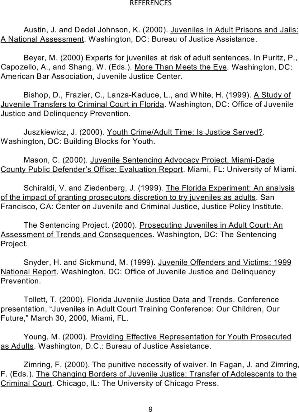 Bishop, D., Frazier, C., Lanza-Kaduce, L., and White, H. (1999). A Study of Juvenile Transfers to Criminal Court in Florida. Washington, DC: Office of Juvenile Justice and Delinquency Prevention.
