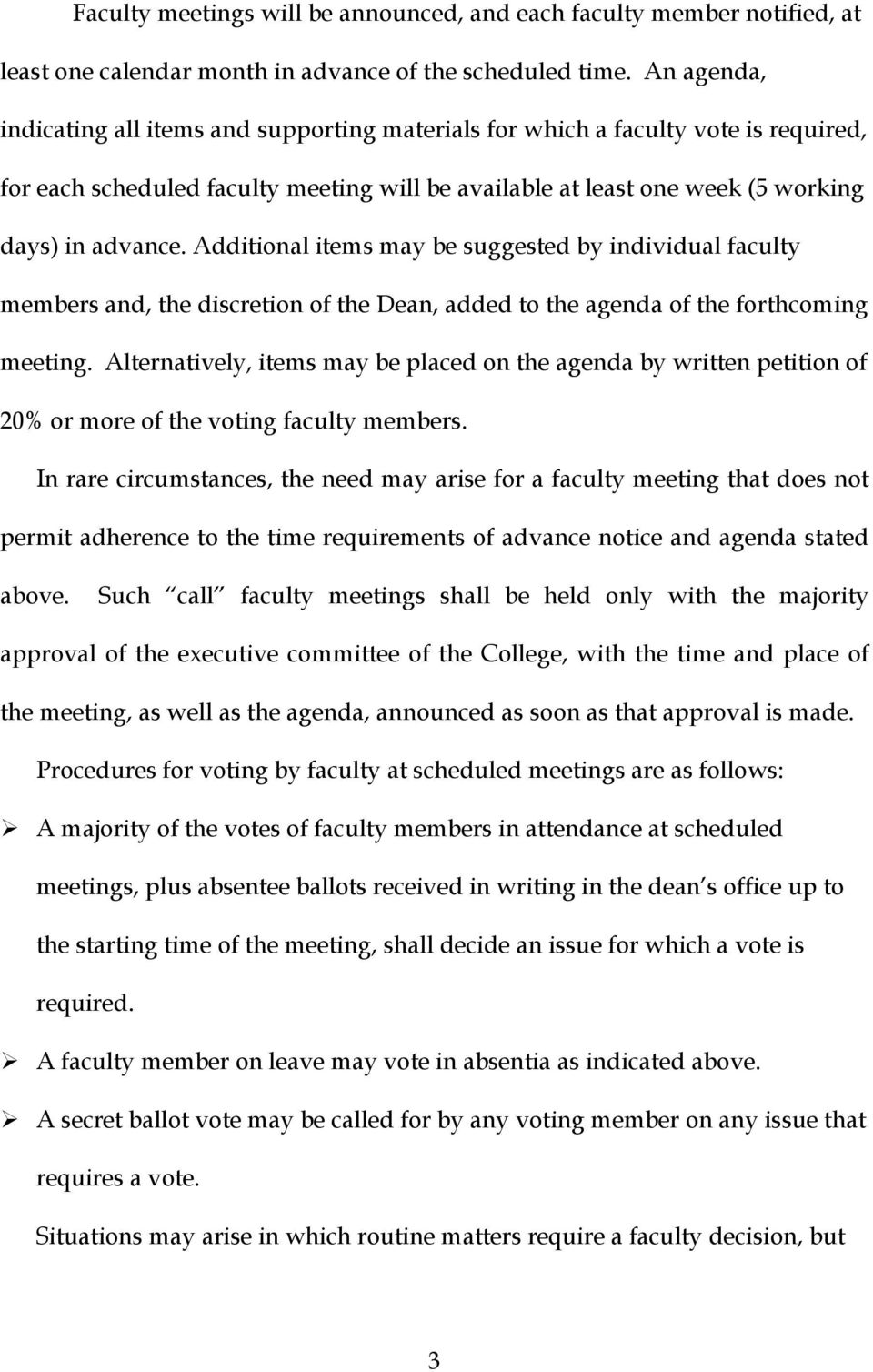 Additional items may be suggested by individual faculty members and, the discretion of the Dean, added to the agenda of the forthcoming meeting.