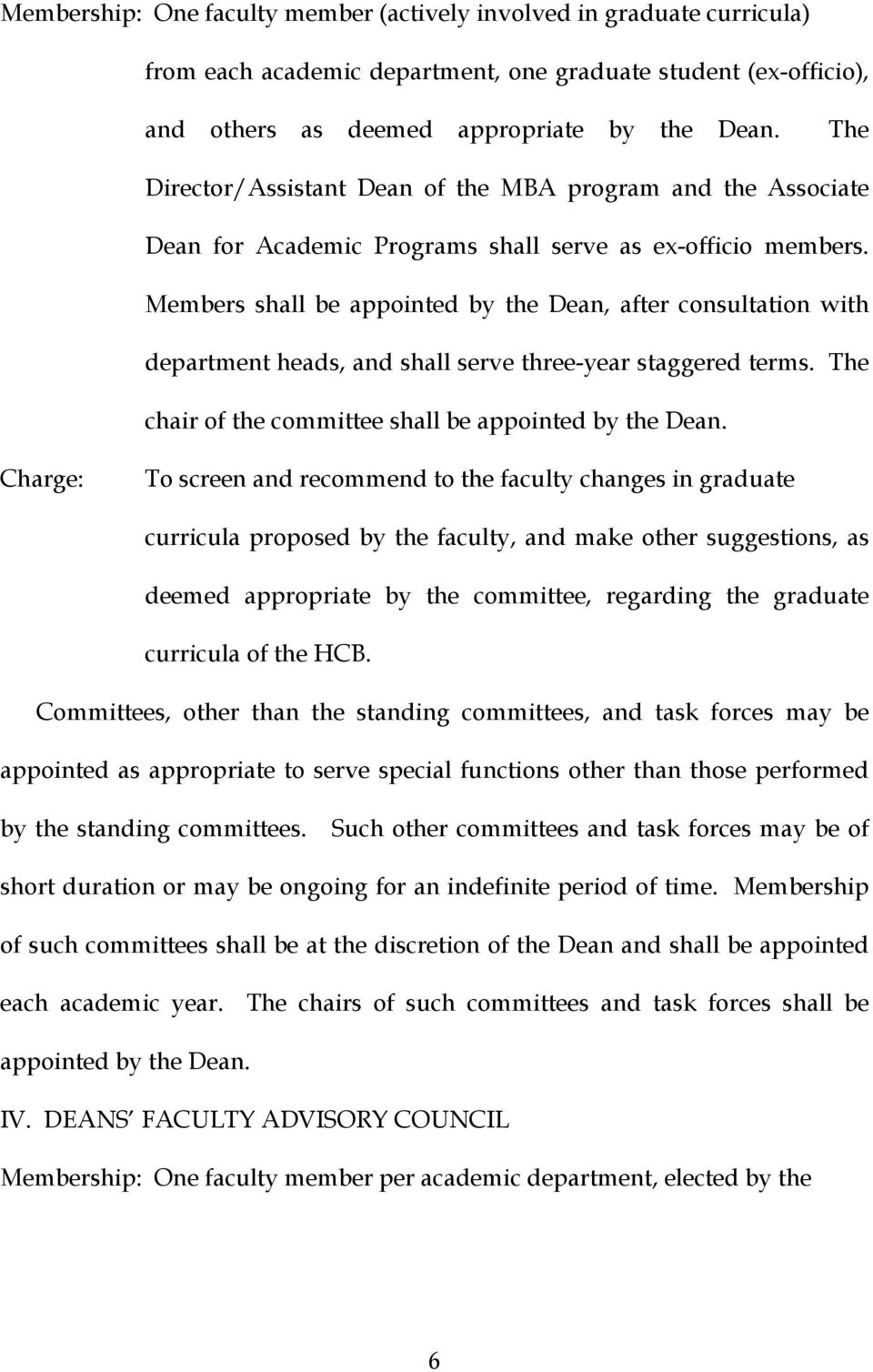 Members shall be appointed by the Dean, after consultation with department heads, and shall serve three-year staggered terms. The chair of the committee shall be appointed by the Dean.