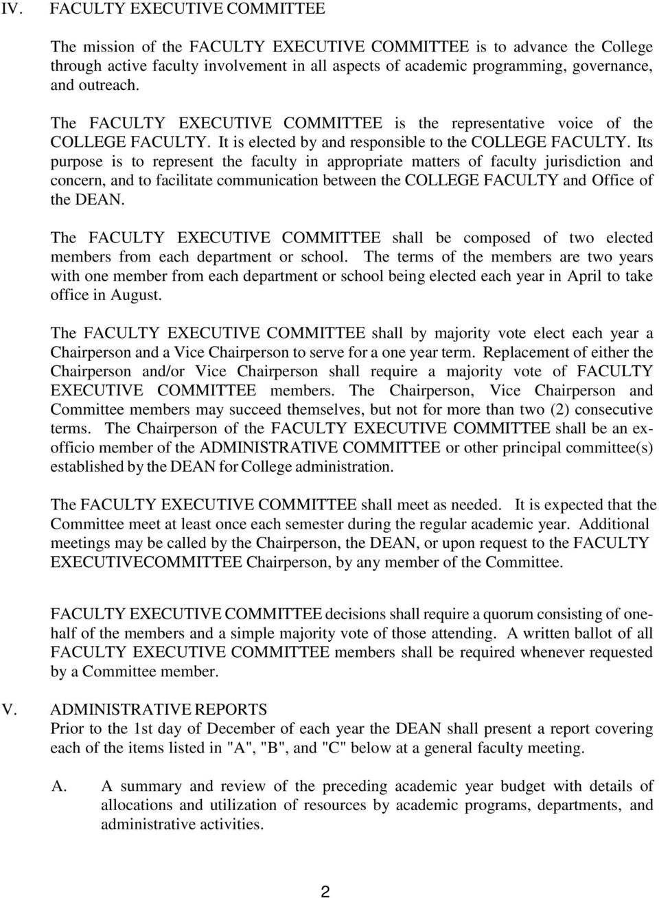 Its purpose is to represent the faculty in appropriate matters of faculty jurisdiction and concern, and to facilitate communication between the COLLEGE FACULTY and Office of the DEAN.