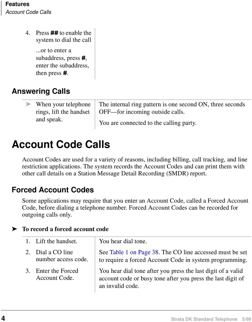 Account Code Calls Account Codes are used for a variety of reasons, including billing, call tracking, and line restriction applications.
