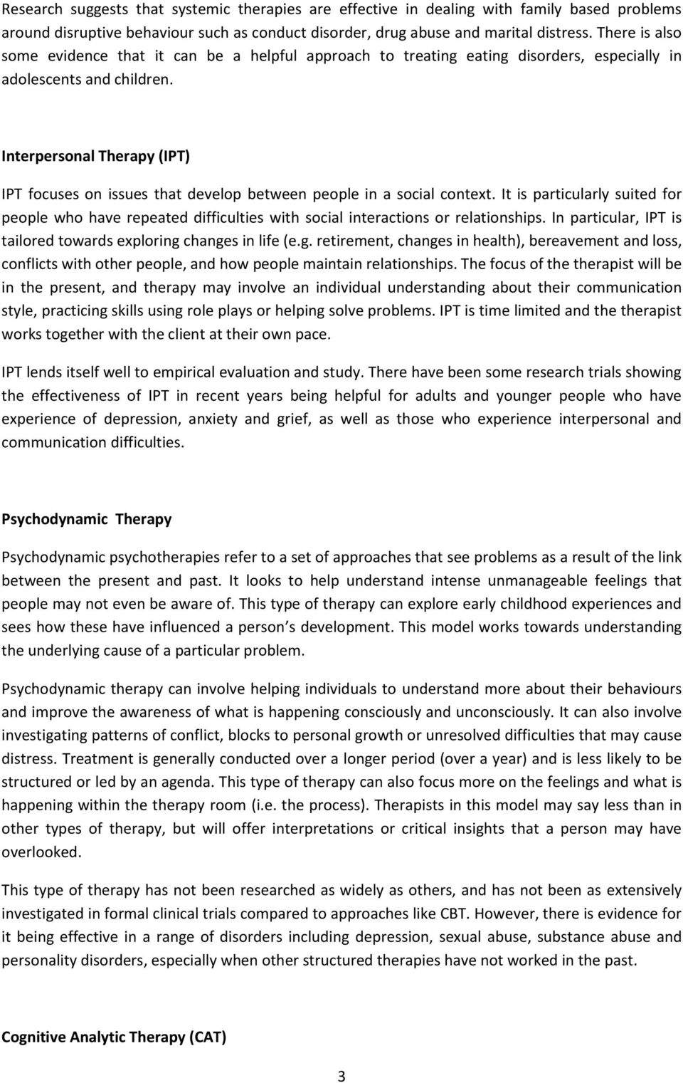 Interpersonal Therapy (IPT) IPT focuses on issues that develop between people in a social context.